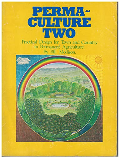 Permaculture Two: Practical Design for Town and Country in Permanent Agriculture By Bill Mollison