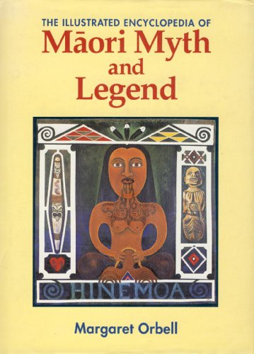 The Illustrated Encyclopaedia of Maori Myth and Legend By Margaret Orbell