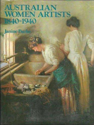 Australian women artists 1840-1940 By Janine Burke