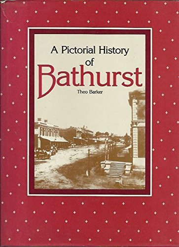 A Pictorial History of Bathurst By Theo Barker