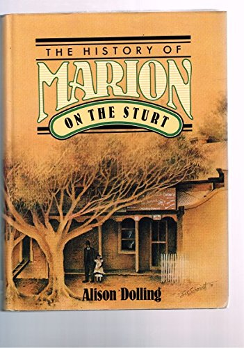 The history of Marion on the Sturt: The story of a changing landscape and its people By Alison Dolling