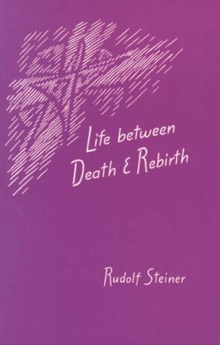 Life Between Death and Rebirth By Rudolf Steiner
