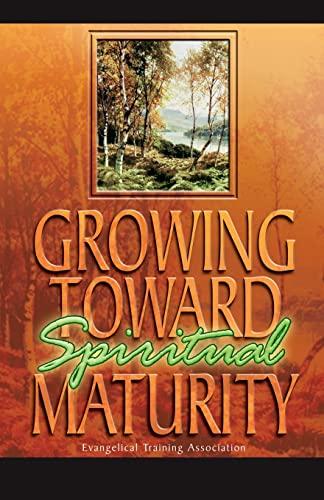 Growing Toward Spiritual Maturity By Evangelical Training Association