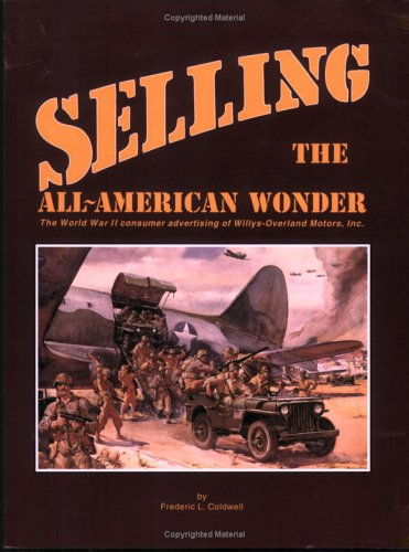 Selling the All-American Wonder: The World II Consumer Advertising of Will Vs-Overland Motors, Inc By Frederic L. Coldwell