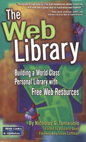 The Web Library: Building a World Class Personal Library with Free Web Resources By Nicholas G. Tomaiuolo