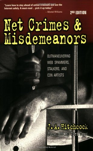 Net Crimes and Misdemeanors: Outmaneavering Web Spammers, Stalkers, and Con Artists by J. Hitchcock
