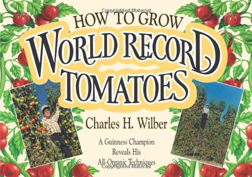 How to Grow World Record Tomatoes By Charles H. Wilber
