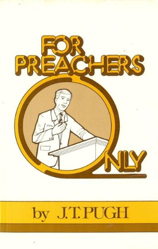 Title: For preachers only By J. T Pugh