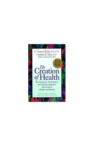 The Creation of Health By C. Norman Shealy
