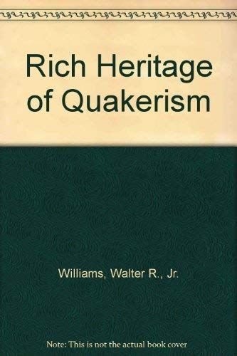 The Rich Heritage of Quakerism By Walter R Williams
