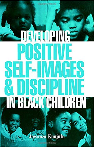 Developing Positive Self-Images & Discipline in Black Children By Dr. Jawanza Kunjufu