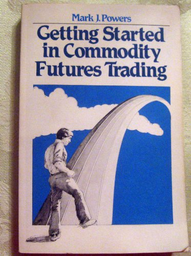 Getting Started in Commodity Futures Trading By Mark J Powers