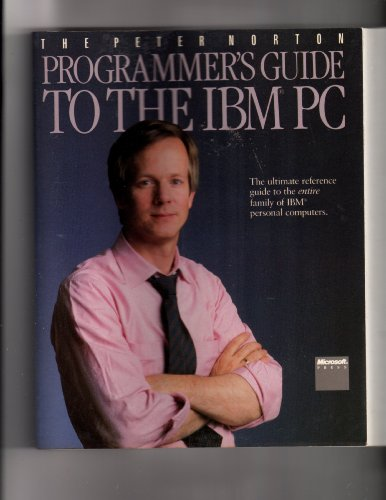 Programmer's Guide to the I. B. M. Personal Computer by Peter Norton