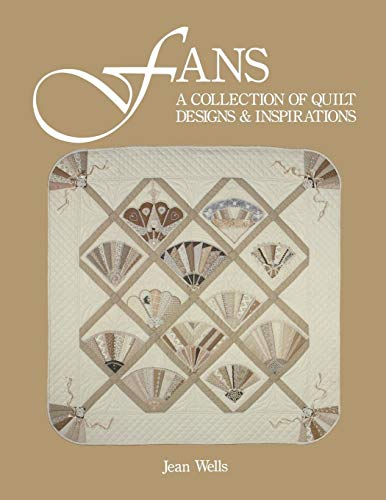 Fans: Collection of Quilt Designs and Inspirations by Jean Wells
