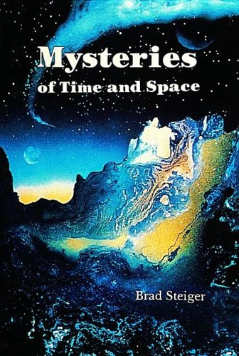 Mysteries of Time and Space By Brad Steiger