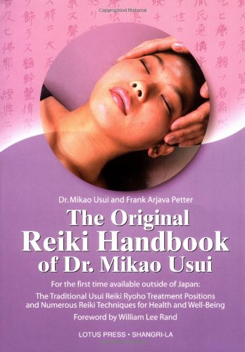 The Original Reiki Handbook of Dr. Mikao Usui: The Traditional Usui Reiki Ryoho Treatment Positions and Numerous Reiki Techniques for Health and Well-being By Mikao Usui