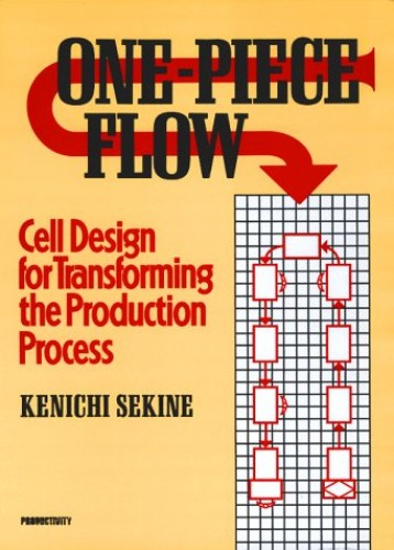 One-Piece Flow: Cell Design for Transforming the Production Process by Kenichi Sekine