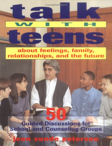 Talk with Teens about Feelings, Family, Relationships and the Future by Jean Sunde Peterson