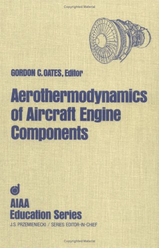 Aerothermodynamics of Aircraft Engine Components by Gordon C. Oates