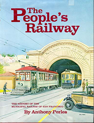 People's Railway (HISTORY OF THE MUNICIPAL RAILWAY OF SAN FRANCISCO) By Anthony Perles