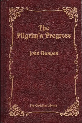 The Pilgrim's Progress from This World to That Which Is to Come By John Bunyan