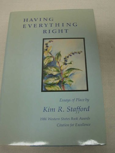 Having Everything Right: Essays of Place By Kim R. Stafford