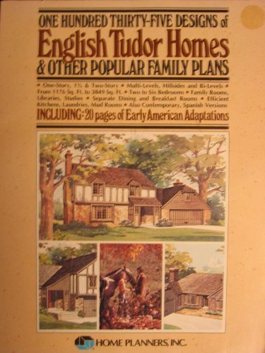 One Hundred and Thirty Five Designs of English Tudor Homes and Other Popular Family Plans By Home Planners