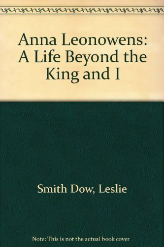 Anna Leonowens: a Life beyond the King and I By Leslie Smith Dow