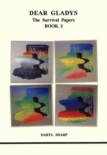 Dear Gladys: Book 2: Survival Papers 2 (Studies in Jungian Psychology by Jungian Analysts) By Daryl Sharp