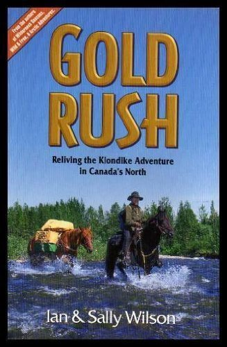 Gold rush: Reliving the Klondike adventure in Canada's north By Ian Wilson