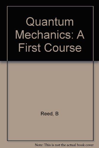 Quantum Mechanics: A First Course By B Reed