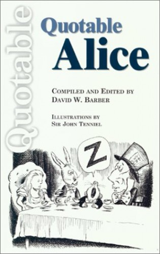 The Quotable Alice By Edited by David W. Barber