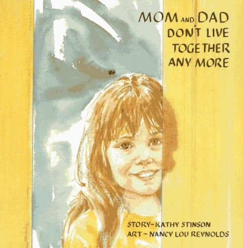Mom and Dad Don't Live Together Any More By Kathy Stinson