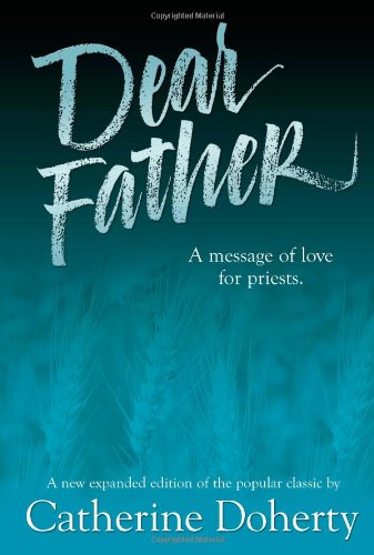 Dear Father: A Message of Love for Priests By Catherine De Hueck Doherty