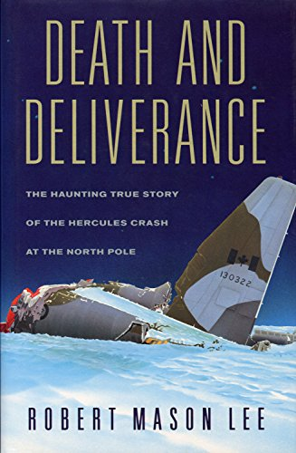 Death and Deliverance : The Haunting True Story of the Hercules Crash at the North Pole By Robert Mason Lee