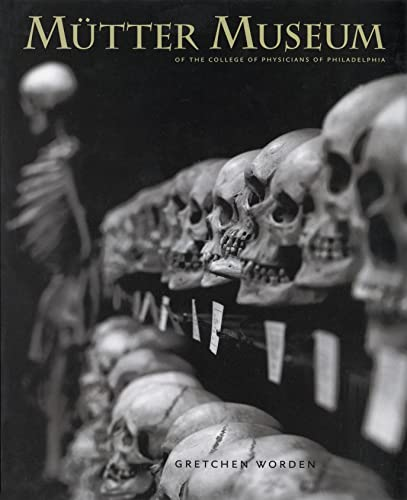 Mutter Museum: Of the College of Physicians of Philadelphia By Edited by Gretchen Worden