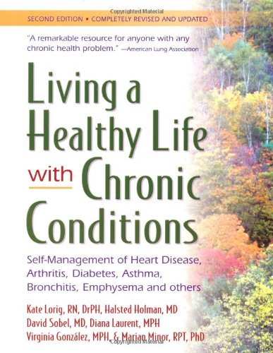 Living a Healthy Life with Chronic Conditions: Self-Management of Heart Disease, Arthritis, Diabetes, Asthma, Bronchitis, Emphysema & Others By Halsted Holman