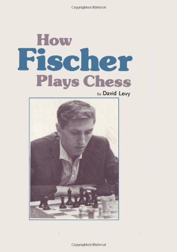How Fischer Plays Chess By David N.L. Levy