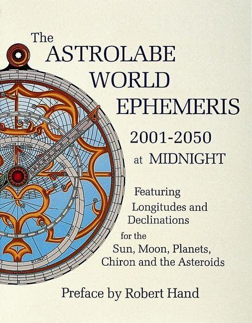 Astrolabe World Ephemeris: 2001-2050 at Midnight By Robert Hand