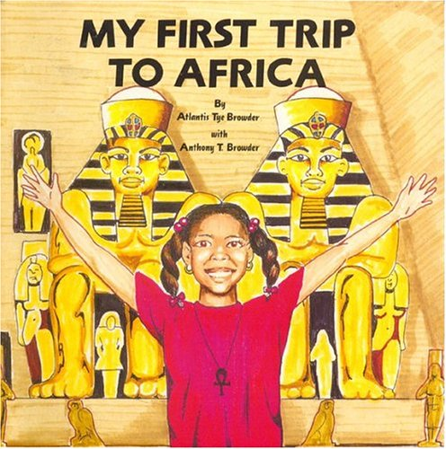 My First Trip to Africa By Anthony T Browder