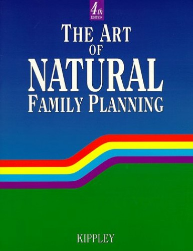 The Art of Natural Family Planning By John F Kippley