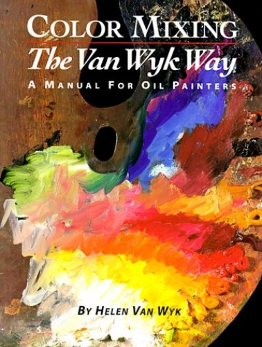 Color Mixing the Van Wyk Way By Helen Van Wyk