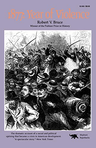 1877: Year of Violence By Robert V. Bruce