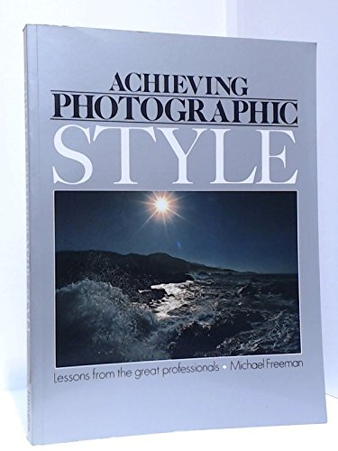 Achieving Photographic Style By Michael Freeman
