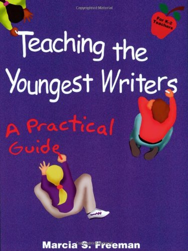 Teaching the Youngest Writers By Marcia S Freeman