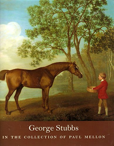 George Stubbs in the Collection of Paul Mellon By Malcolm Cormack (Paul Mellon Curator, Virginia Museum of Fine Arts, USA)
