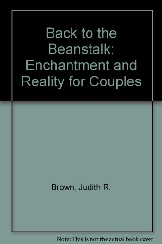 Back to the Beanstalk: Enchantment and Reality for Couples By Judith R. Brown