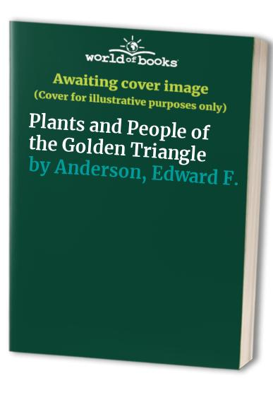 Plants and People of the Golden Triangle By Edward F. Anderson
