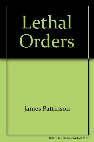 Lethal Orders By James Pattinson