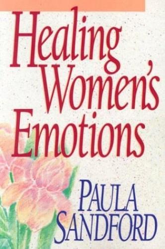 Healing Women's Emotions By Paula Sandford
